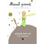 Micul Print. Editie pop-up. Text integral - Antoine De Saint Exupery