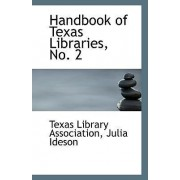 Handbook of Texas Libraries, No. 2 by Julia Ideson Texas Library Association