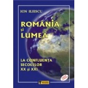Romania si lumea -la confluenta secolelor XX si XXI