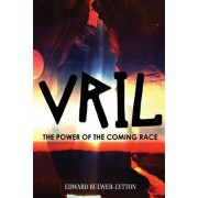 Vril, the Power of the Coming Race by Edward Bulwer-Lytton
