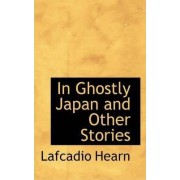 In Ghostly Japan and Other Stories by Lafcadio Hearn