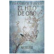 Funke Cornelia El Hilo De Oro (reckless 3)