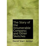 The Story of the Innumerable Company; And Other Sketches by David Starr Jordan