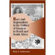 Race and Regionalism in the Politics of Taxation in Brazil and South Africa by Evan S. Lieberman