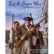 Let It Begin Here! by Dennis Brindell Fradin