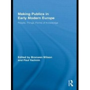 Making Publics in Early Modern Europe by Bronwen Wilson
