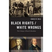 Black Rights/White Wrongs by Charles W. Mills