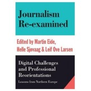 Journalism Re-Examined by Martin Eide