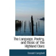 The Language, Poetry, and Music of the Highland Clans by Donald Campbell