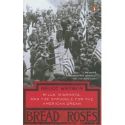Bread and Roses: Mills, Migrants, and the Struggle for the American Dream, Paperback