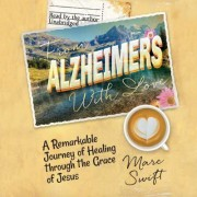 From Alzheimer's with Love: A Remarkable Journey of Healing Through the Grace of Jesus