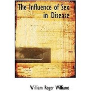 The Influence of Sex in Disease by William Roger Williams