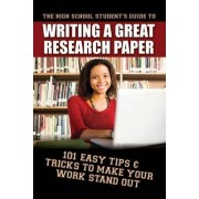 High School Student's Guide to Writing a Great Research Paper by Erika Eby