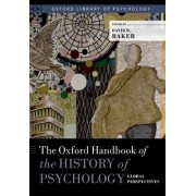 The Oxford Handbook of the History of Psychology: Global Perspectives by David B. Baker