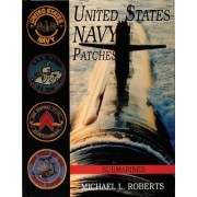 United States Navy Patches Series: Submarines Volume VI by Michael L. Roberts
