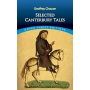 Canterbury Tales: General Prologue, Knight's Tale, Miller's Prologue and Tale, Wife of Bath's Prologue and Tale by Geoffrey Chaucer