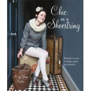 Chic Clothes on a Shoestring 25 Textile Treasures to make in an Evening by Mary Jane Baxter