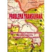 Problema Transilvana. Disputa teritoriala romano-maghiara si URSS 1940-1946