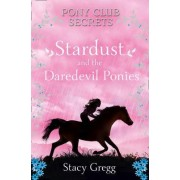 Stardust and the Daredevil Ponies by Stacy Gregg