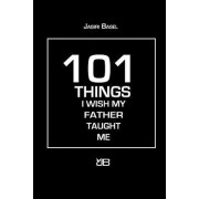 101 Things I Wish My Father Taught Me