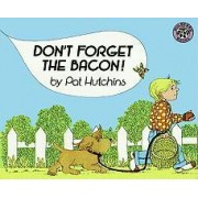 Don't Forget the Bacon! by Pat Hutchins