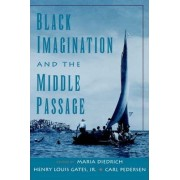 Black Imagination and the Middle Passage by Maria I. Diedrich