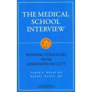 Medical School Interview: Winning Strategies from Admissions Faculty by Samir P Desai