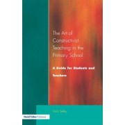 The Art of Constructivist Teaching in the Primary School by Nick Selley