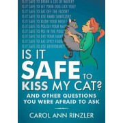 Is It Safe to Kiss My Cat?: And Other Questions You Were Afraid to Ask