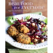 Real Food for Everyone: Vegan-Friendly Meals for Meat Lovers, Vegetarians, and Vegans by Ann Gentry