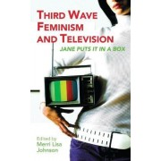 Third Wave Feminism and Television by Merri Lisa Johnson