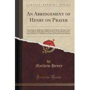 An Abridgement of Henry on Prayer by Professor Matthew Henry
