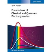 Foundations of Classical and Quantum Electrodynamics by Igor N. Toptygin