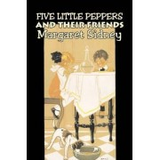 Five Little Peppers and Their Friends by Margaret Sidney, Fiction, Family, Action & Adventure by Margaret Sidney