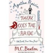 Agatha Raisin: There Goes the Bride by M. C. Beaton