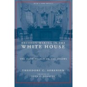Decision-Making in the White House by Theodore C. Sorensen