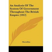 An Analysis of the System of Government Throughout the British Empire (1912) by MacMillan