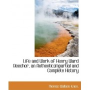 Life and Work of Henry Ward Beecher, an Authentic, Impartial and Complete History by Thomas Wallace Knox