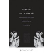 The Archive and the Repertoire by Diana Taylor