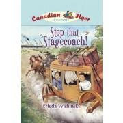 Stop That Stagecoach! by Frieda Wishinsky