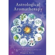 Astrological Aromatherapy by Patricia Davis