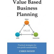 Value Based Business Planning by Chris Wood
