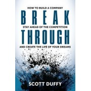 Breakthrough: How to Build a Company, Stay Ahead of the Competition, and Create the Life of Your Dreams