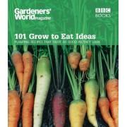 Gardeners' World - 101 Grow to Eat Ideas by Ceri Thomas