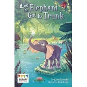 How the Elephant Got Its Trunk by Alison Reynolds