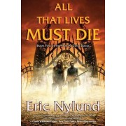 All That Lives Must Die by Eric Nylund