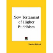 New Testament of Higher Buddhism (1910) by Timothy Richard