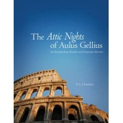 The Attic Nights of Aulus Gellius: An Intermediate Reader and Grammar Review by P. L. Chambers