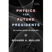 Physics for Future Presidents by Richard A. Muller