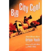 Big City Cool - Short Stories about Urban Youth by Jules C. Weiss